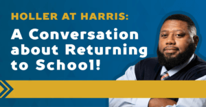 Hollar at Harris: A Conversation about Returning to School!